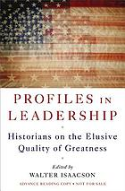Profiles in leadership : historians on the elusive quality of greatness