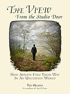 The view from the studio door : how artists find their way in an uncertain world