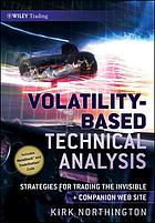 Volatility-Based Technical Analysis : Strategies for Trading the Invisible.