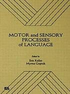 Motor and sensory processes of language