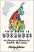 This book is overdue! : how librarians and cybrarians can save us all