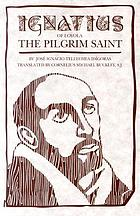 Ignatius of Loyola : the pilgrim saint