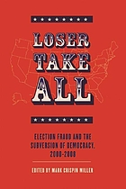 Loser take all : election fraud and the subversion of democracy, 2000-2008