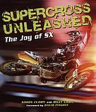 Supercross unleashed : the joy of SX