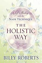 The holistic way : self-healing with the Nadi technique