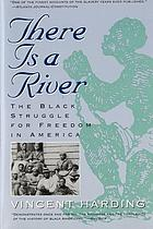 There is a river : the Black struggle for freedom in America