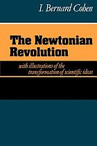 The Newtonian revolution : with illustrations of the transformation of scientific ideas