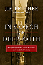 In search of deep faith : a pilgrimage into the beauty, goodness, and heart of Christianity