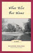 What else but home : a novel