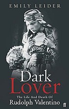 Dark lover : the life and death of Rudolph Valentino