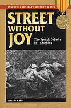 Street without joy : the French debacle in Indochina