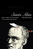 Saints alive : word, image, and enactment in the lives of the saints