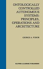 Ontologically controlled autonomous systems : principles, operations, and architecture