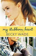 My stubborn heart : a novel
