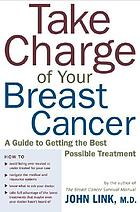 Take charge of your breast cancer : a guide to getting the best possible treatment