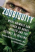 Zoobiquity : what animals can teach us about health and the science of healing
