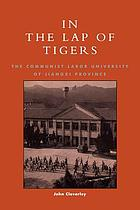In the lap of tigers : the Communist Labor University of Jiangxi Province
