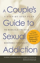 A couple's guide to sexual addiction : a step-by-step plan to rebuild trust & restore intimacy