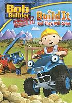 Bob the Builder. / Project: Build it. Build it and they will come