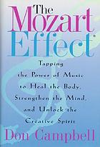 The Mozart effect : tapping the power of music to heal the body, strengthen the mind, and unlock the creative spirit