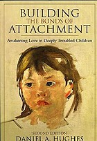 Building the bonds of attachment : awakening love in deeply troubled children