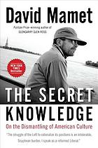 The secret knowledge : on the dismantling of American culture
