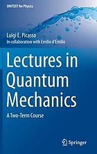 Lectures in quantum mechanics : a two-term course