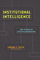 Institutional intelligence : how to build an effective organization