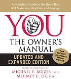 You, the owner's manual : [an insider's guide to the body that will make you healthier and younger]