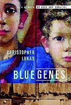 Blue genes : a memoir of loss and survival