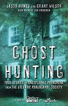 Ghost hunting : true stories of unexplained phenomena from the Atlantic Paranormal Society