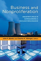 Business and nonproliferation : industry's role in safeguarding a nuclear renaissance