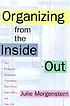 Organizing from the inside out : the foolproof... by  Julie Morgenstern