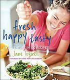 Fresh happy tasty : an adventure in 100 recipes