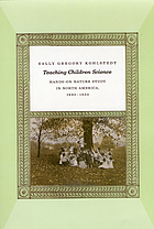 Teaching children science : hands-on nature study in North America, 1890-1930