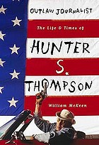 Outlaw journalist : the life of Hunter S. Thompson