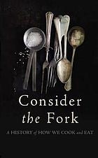 Consider the fork : a history of how we cook and eat