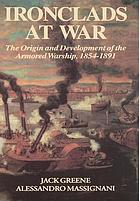Ironclads at war : the origin and development of the armored warship, 1854-1891