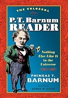 The colossal P.T. Barnum reader : nothing else like it in the universe