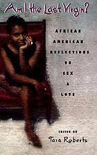 Am I the last virgin? : ten African American reflections on sex and love