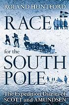 The race for the South Pole : the expedition diaries of Scott and Amundsen