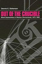 Out of the drucible : black steelworkers in western pennsylvania 1875-1980