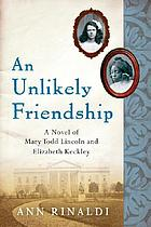 An unlikely friendship : a novel of Mary Todd Lincoln and Elizabeth Keckley