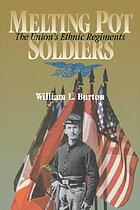Melting pot soldiers : the Union's ethnic regiments