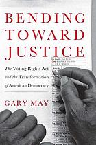 Bending toward justice : the Voting Rights Act and the transformation of American democracy