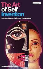 The art of self invention : image and identity in popular visual culture