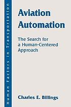 Aviation automation : the search for a human-centered approach