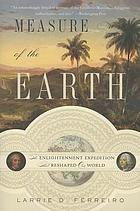 Measure of the Earth : the enlightenment expedition that reshaped our world
