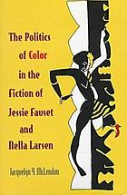 The politics of color in the fiction of Jessie Fauset and Nella Larsen