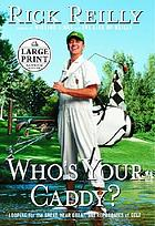Who's your caddy? : carrying the bag for the great, near great, and reprobates of golf
